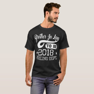 Brother In Law To Be 2018 Spoiling Dept T-Shirt