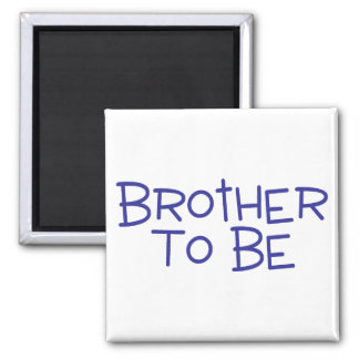 Brother To Be Refrigerator Magnet