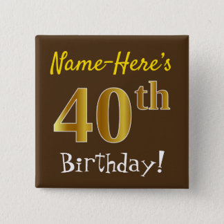 Brown, Faux Gold 40th Birthday, With Custom Name 15 Cm Square Badge