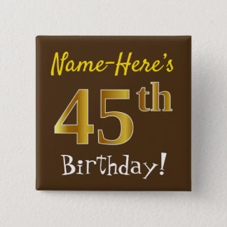 Brown, Faux Gold 45th Birthday, With Custom Name 15 Cm Square Badge