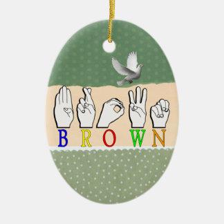BROWN FINGERSPELLED ASL NAME SIGN CERAMIC ORNAMENT