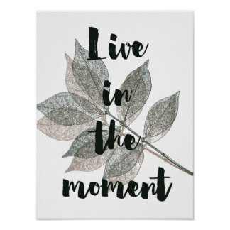 Brown Green Leaves Live in the moment Poster
