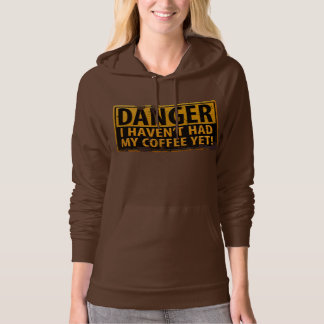 Brown Hoodie, DANGER I Haven't Had My Coffee Yet! Hoodie
