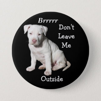 Brrr, Don't Leave Me Outside Dog Humane Button