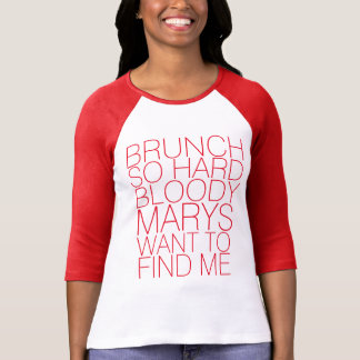 BRUNCH SO HARD BLOODY MARY'S WANT TO FIND ME TOP TSHIRT