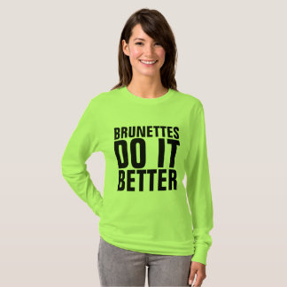 BRUNETTES DO IT BETTER ladies funny T-shirts