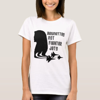 Brunettes Not Fighter Jets tshirt