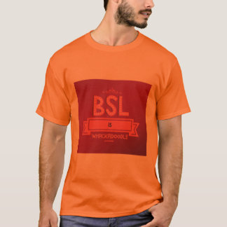 BSL IS WHACKADOODLE. T-Shirt