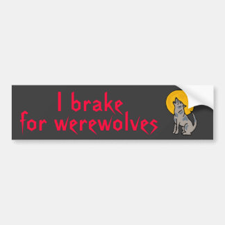 BU- I brake for werewolves bumper sticker