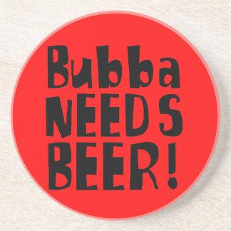 Bubba NEEDS Beer! Coaster