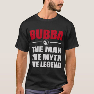 BUBBA THE MAN THE MYTH THE LEGEND T-Shirt