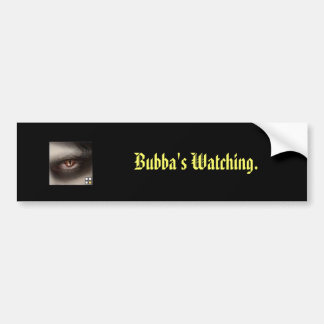 Bubba's Watching. Bumper Sticker