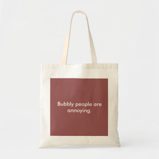 Bubbly People Are Annoying Funny Tote Budget Tote Bag