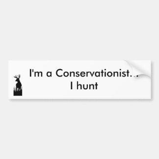 buck, I'm a Conservationist...I hunt Bumper Sticker