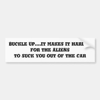 Buckle Up....it makes it harder for the ALIENS ... Car Bumper Sticker