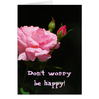 Bud of a rose Don t worry be happy Greeting Cards