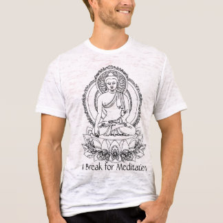 Buddha - I Break for Meditation - Customized T-Shirt
