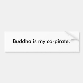 Buddha is my co-pirate. bumper sticker
