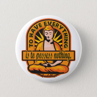 Buddha Quote To Have Everything 6 Cm Round Badge