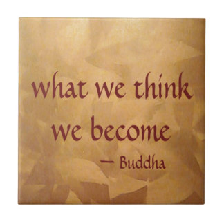 Buddha Quote; What We Think We Become Ceramic Tile