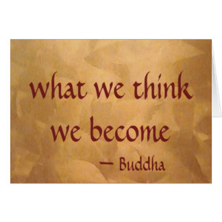 Buddha Quote; What We Think We Become Greeting Card