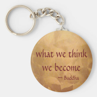 Buddha Quote; What We Think We Become Key Ring