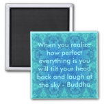 Buddha Quote - When you realise how perfect...... Square Magnet