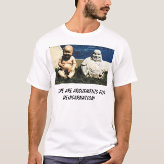 buddha, There are arguements for reincarnation! T-Shirt