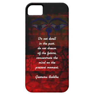 Buddha Uplifting Quote Don't Dwell In The Past Case For The iPhone 5