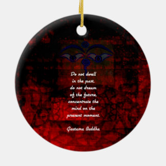 Buddha Uplifting Quote Don't Dwell In The Past Ceramic Ornament
