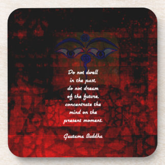Buddha Uplifting Quote Don't Dwell In The Past Coaster
