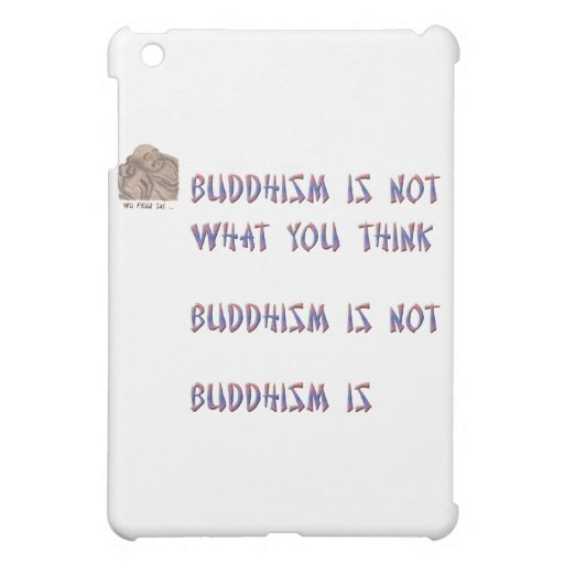 Buddhism is Not What You Think Case For The iPad Mini