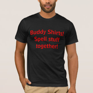 Buddy Shirts!Spell stuff together! T-Shirt