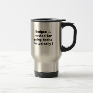 Budget: A method for going broke methodically ! Stainless Steel Travel Mug