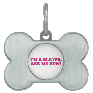 Buffy - I'm a Slayer, ask me how! Pet Tag