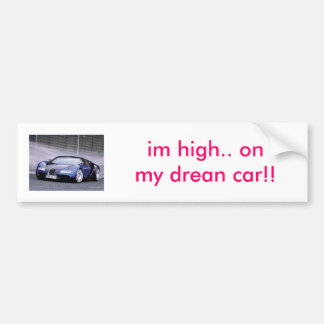 Buggatti_1[1], im high.. on my drean car!! bumper sticker