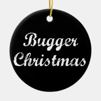 Bugger Christmas Ceramic Ornament