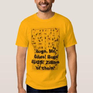 Bugs, Bugs, Mr. Gates! BUGS! Zillions of ... T Shirts
