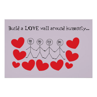 Build a LOVE wall around humanity Poster