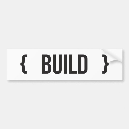 Build - Bracketed - Black and White Bumper Stickers