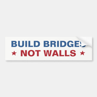 """Build Bridges Not Walls"" bumpersticker Bumper Sticker"