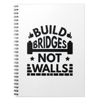 Build Bridges Not Walls Notebooks