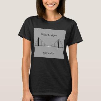 Build bridges, not walls (shirt) T-Shirt