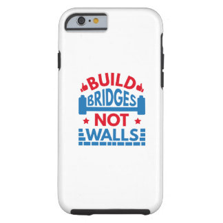 Build Bridges Not Walls Tough iPhone 6 Case