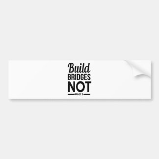 Build Bridges NOT Walls - USA Protest Immigrants Bumper Sticker