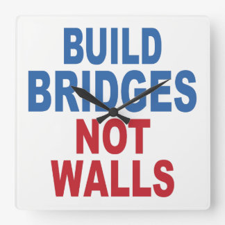 """Build Bridges Not Walls"" wall clock"