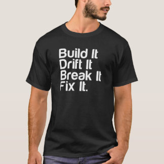 Build It, Drift It, Break It, FixIt - Drifting Car T-Shirt