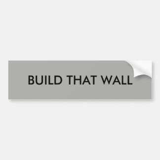 Build that Wall Bumper Sticker