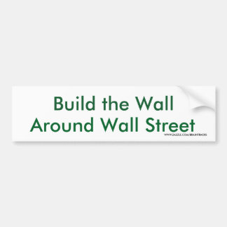 Build the Wall around Wall Street Green Protest Bumper Sticker