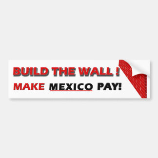 Build The Wall!  Make Mexico Pay! Bumper Sticker